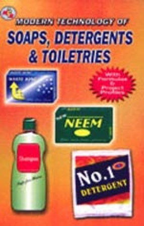 Modern Technology Of Soaps, Detergents And Toiletries (with Formulae and Project Profiles) 2nd Edition