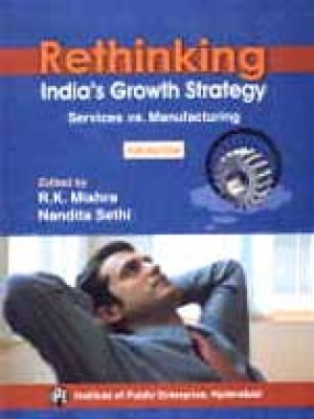 Rethinking India's Growth Strategy: Services vs. Manufacturing, Vols. 1 to 2