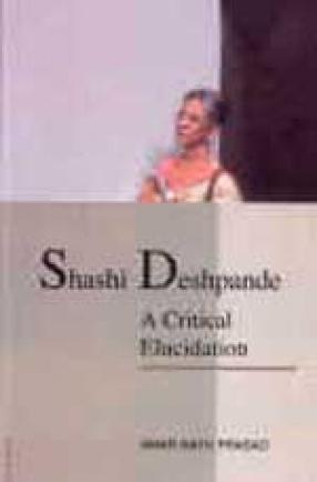 Shashi Deshpande: A Critical Elucidation