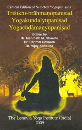 Trisikhi-brahmanopanisad Yogakundalyupanisad Yogacudamanyupanisad: Critical Edition of Selected Yogopanisads