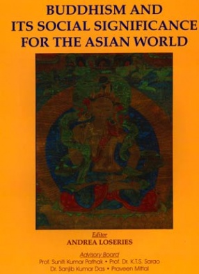 Buddhism and its Social Significance for the Asian World: Proceedings of the First International Conference of the Centre for Buddhist Studies, 2007