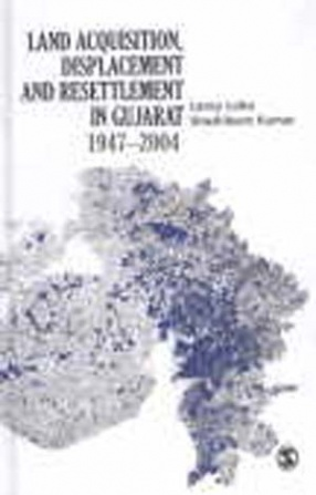 Land Acquisition, Displacement and Resettlement in Gujarat: 1947-2004