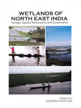 Wetlands of North East India: Ecology, Aquatic Bioresources and Conservation