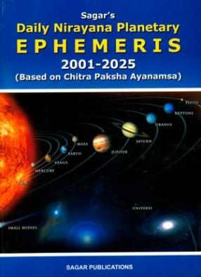 Sagar's Daily Nirayana Planetary Ephemeris, 2001-2025: Based on Chitra Paksha Ayanamsa