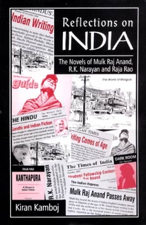 Reflections on India: The Novels of Mulk Raj Anand, R.K. Narayan and Raja Rao