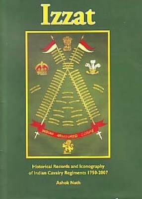 Izzat: Historical Records and Iconography of Indian Cavalry Regiments, 1750-2007