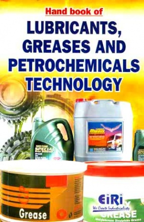 Hand Book of Lubricants, Greases and Petrochemicals Technology
