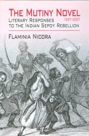 The Mutiny Novel 1857-2007: Literary Responses to the Indian Sepoy Rebellion