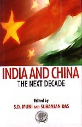 India and China: The Next Decade: Papers and Proceedings of a Seminar Organised by the Observer Research Foundation and the University of Calcutta
