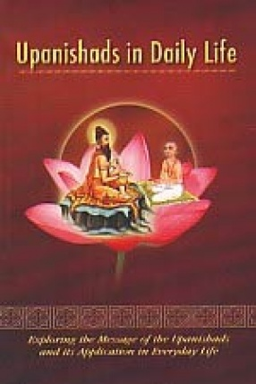 Upanishads in Daily Life: Exploring the Message of the Upanishads and its Application in Everyday Life