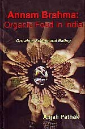 Annam Brahma: Organic Food in India: Growing, Selling and Eating