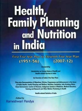 Health, Family Planning and Nutrition in India: First Five Year Plan (1951-56) to Eleventh Five Year Plan (2007-12)