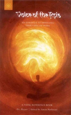 Voice of the Rsis: An Epilogue to Devayana; The Third Epic of India (A Vedic Reference Book)