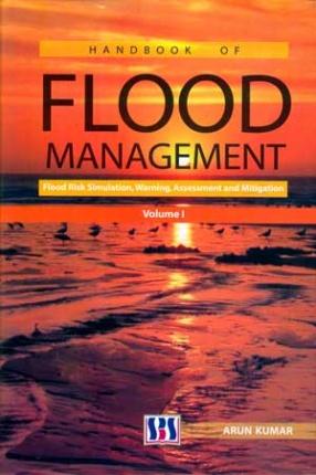 Hand Book of Flood Management: Flood Risk Simulation, Warning, Assessment and Mitigation (Volume I)