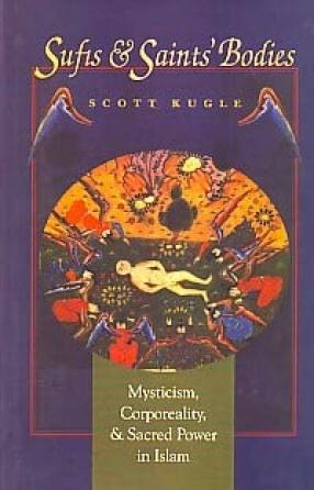 Sufis & Saints' Bodies: Mysticism, Corporeality & Sacred Power in Islam