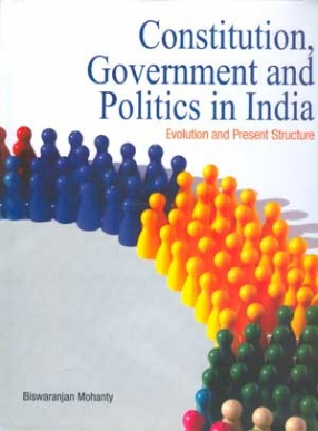 Constitution, Government and Politics in India: Evolution and Present Structure