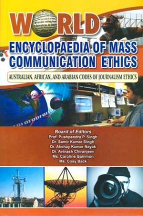 World Encyclopaedia of Mass Communication Ethics: Asian Codes of Media Ethics (In 6 Volumes)