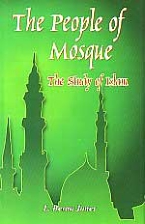 The People of the Mosques : The study of Islam with special reference to India