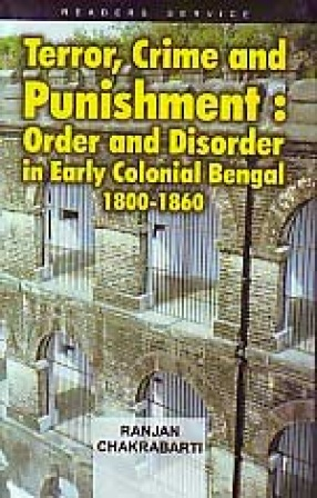 Terror, Crime and Punishment: Order and Disorder in Early Colonial Bengal, 1800-1860