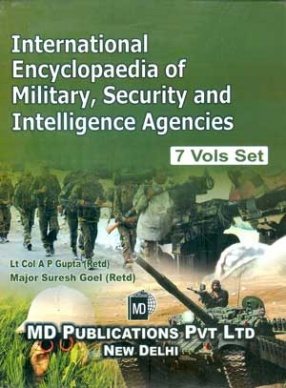 International Encyclopaedia of Military, Security and Intelligence Agencies (In 7 Volumes)