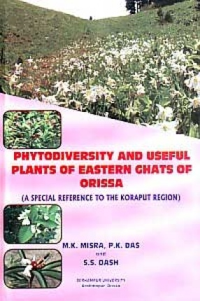 Phytodiversity and Useful Plants of Eastern Ghats of Orissa: A Special Reference to the Koraput Region
