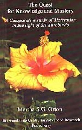 The Quest for knowledge and Mastery: A Comparative Study of Motivation in the Light of Sri Aurobindo
