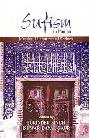 Sufism in Punjab: Mystics, Literature and Shrines