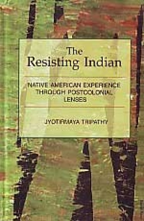 The Resisting Indian: Native American Experience Through Postcolonial Lenses