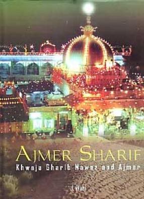 Ajmer Sharif: Khwaja Gharib Nawaz and Ajmer