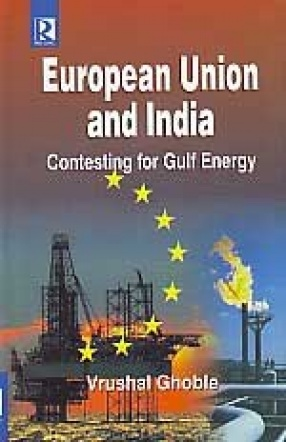 European Union and India: Contesting for Gulf Energy