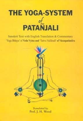 The Yoga-System of Patanjali: Sanskrit Text with English Translation & Commentary 'Yoga Bhasys' of Veda Vyasa and 'Tattva Vaisaradi' of Vacaspatimisra