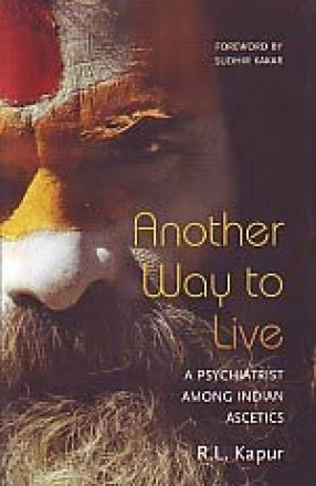 Another Way to Live: A Psychiatrist Among Indian Ascetics