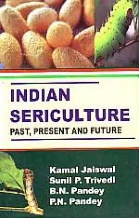 Indian Sericulture: Past, Present and Future