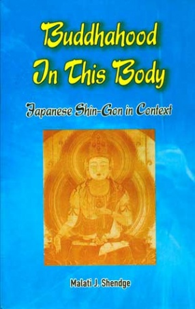 Buddhahood in this Body: Japanese Esoteric Buddhism (Shin-gon) in Context