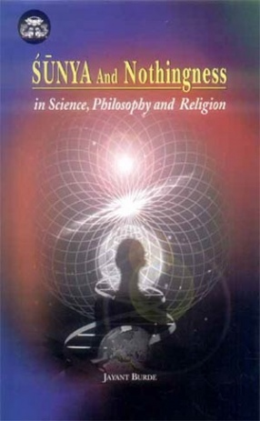 Sunya and Nothingness in Science, Philosophy and Religion