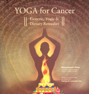 Yoga for Cancer: Esoteric, Yogic & Dietary Remedies