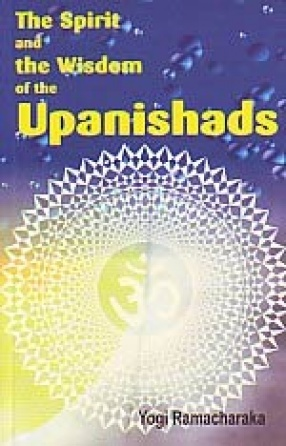 The Spirit and the Wisdom of the Upanishads