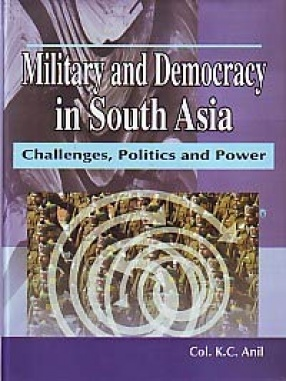 Military and Democracy in South Asia: Challenges, Politics and Power