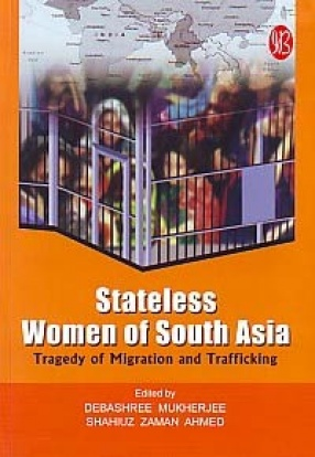 Stateless Women of South Asia: Tragedy of Migration and Trafficking