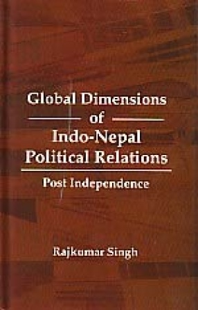 Global Dimensions of Indo-Nepal Political Relations: Post Independence