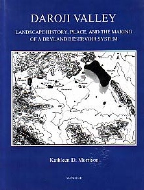 Daroji Valley: Landscape History, Place and the Making of a Dryland Reservoir System