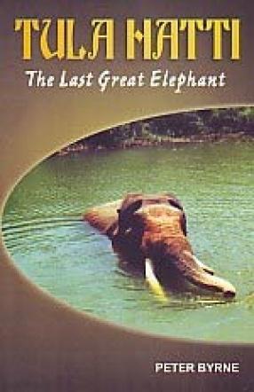 Tula Hatti: The Last Great Elephant