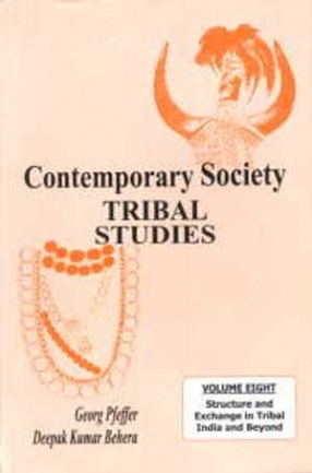Contemporary Society Tribal Studies: Volume 8: Structure and Exchange in Tribal India and Beyond