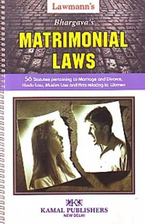 Matrimonial Laws: 56 Statutes Pertaining to Marriage And Divorce, Hindu Law, Mohammandan Laws And Acts Relating to Women