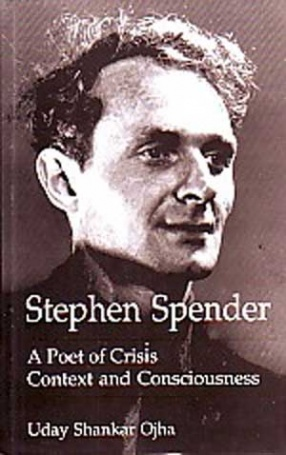 Stephen Spender: A Poet of Crisis Context And Consciousness