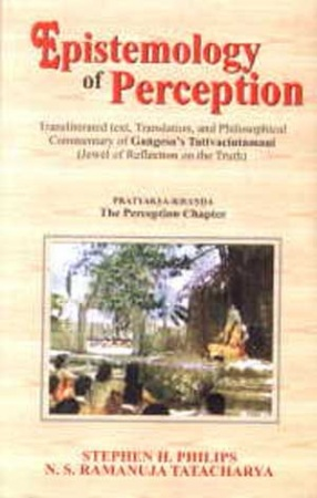 Epistemology of Perception: Transliterated Text Translation and Philosophical Commentary of Gangesas Tattvacintamani Jewel of Reflection on the Truth