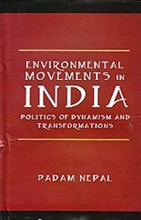Environmental Movements in India: Politics of Dynamism and Transformations