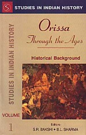 Studies in Indian History: Orissa Through the Ages (In 4 Volumes)