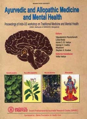 Ayurvedic and Allopathic Medicine and Mental Health: Proceedings of Indo-US Workshop on Traditional Medicine and Mental Health 13 -17 October, 1996