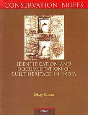 Identification and Documentation of Built Heritage in India: Process for Identification and Documentation of Cultural Heritage